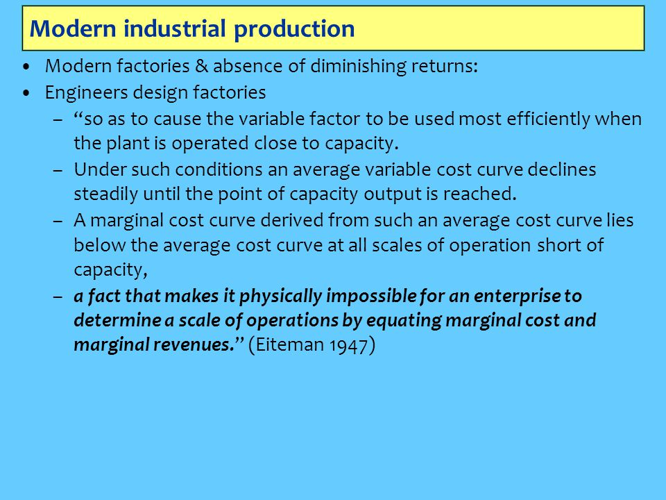 """Modern industrial production Modern factories & absence of diminishing returns: Engineers design factories –""""so as to cause the variable factor to be"""
