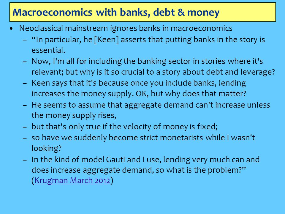 """Macroeconomics with banks, debt & money Neoclassical mainstream ignores banks in macroeconomics –""""In particular, he [Keen] asserts that putting banks"""