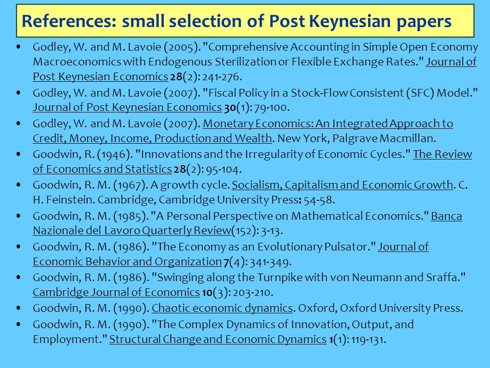 References: small selection of Post Keynesian papers Godley, W. and M. Lavoie (2005).