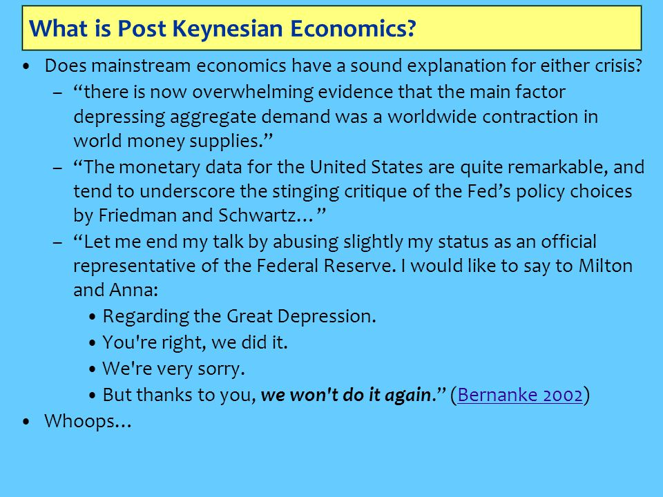 """What is Post Keynesian Economics? Does mainstream economics have a sound explanation for either crisis? –""""there is now overwhelming evidence that the"""