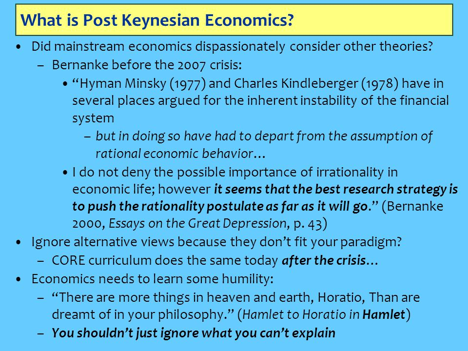"What is Post Keynesian Economics? Did mainstream economics dispassionately consider other theories? –Bernanke before the 2007 crisis: ""Hyman Minsky (1"