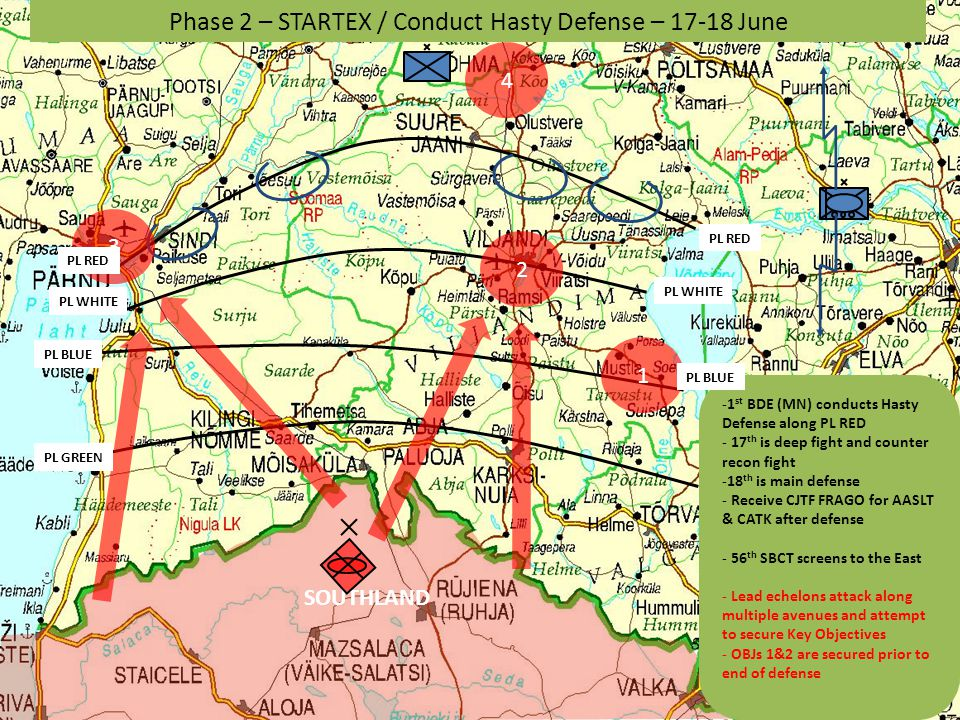 SOUTHLAND Phase 2 – STARTEX / Conduct Hasty Defense – 17-18 June -1 st BDE (MN) conducts Hasty Defense along PL RED - 17 th is deep fight and counter recon fight -18 th is main defense - Receive CJTF FRAGO for AASLT & CATK after defense - 56 th SBCT screens to the East - Lead echelons attack along multiple avenues and attempt to secure Key Objectives - OBJs 1&2 are secured prior to end of defense 3 2 4 1 PL RED PL WHITE PL BLUE PL WHITE PL GREEN PL BLUE