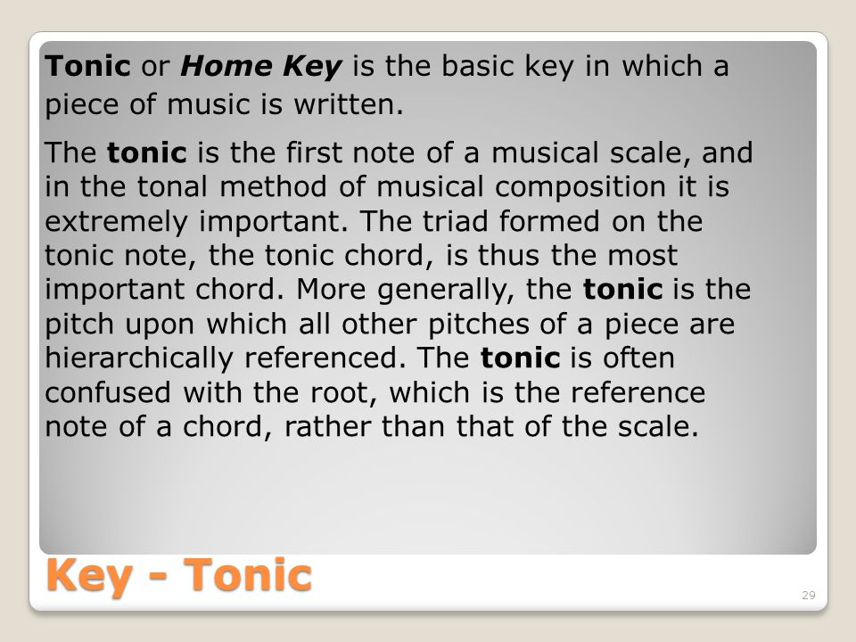 Key - Tonic 29 Tonic or Home Key is the basic key in which a piece of music is written.