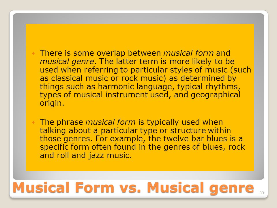 Musical Form vs. Musical genre There is some overlap between musical form and musical genre.