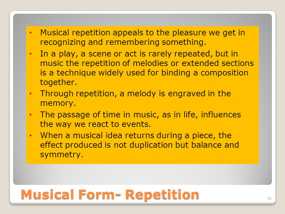 Musical Form- Repetition Musical Form- Repetition 35 Musical repetition appeals to the pleasure we get in recognizing and remembering something.