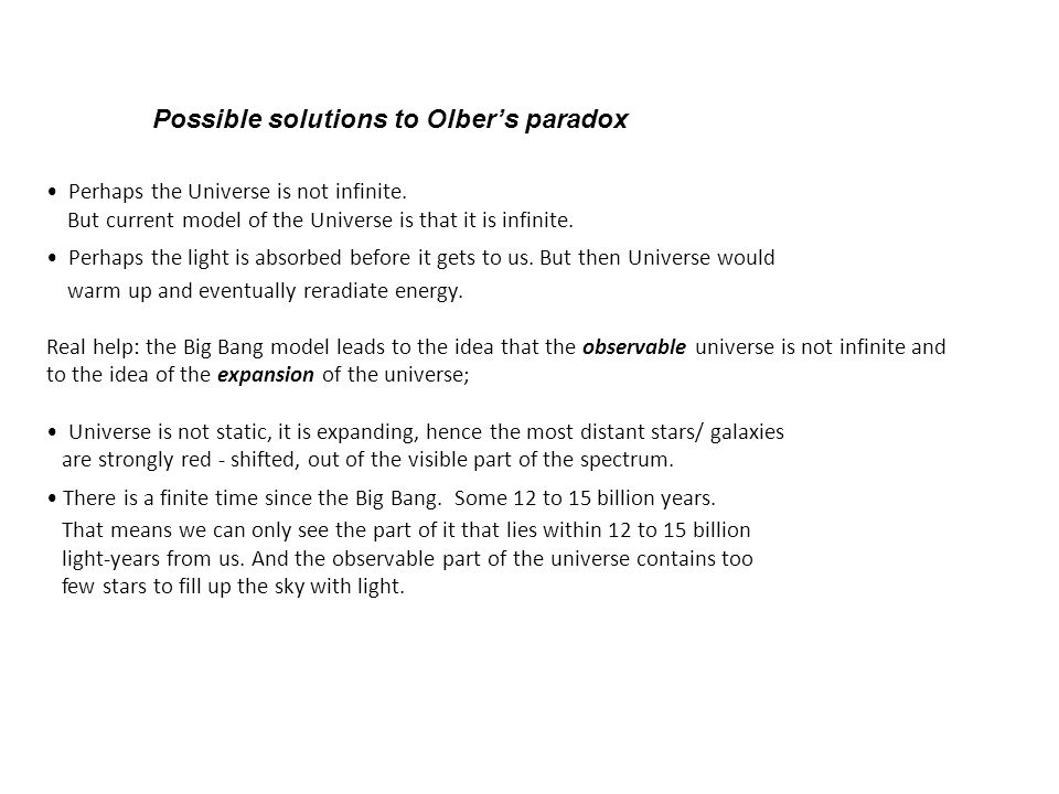 Possible solutions to Olber's paradox Perhaps the Universe is not infinite.
