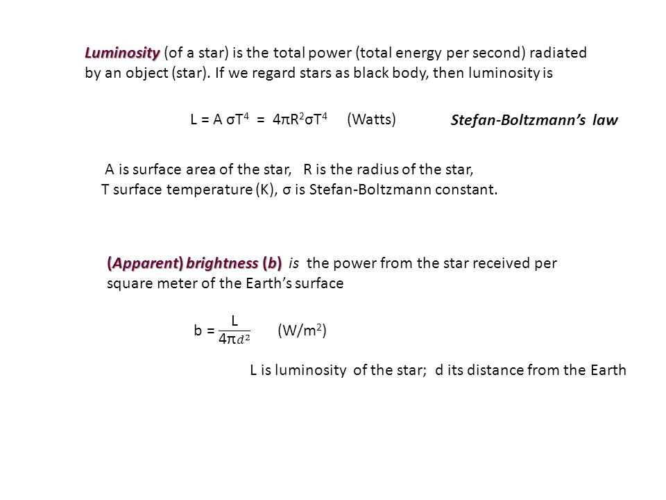 Luminosity Luminosity (of a star) is the total power (total energy per second) radiated by an object (star).