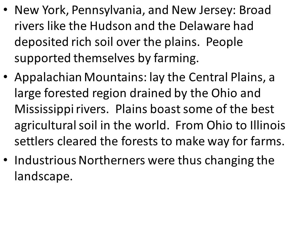 New York, Pennsylvania, and New Jersey: Broad rivers like the Hudson and the Delaware had deposited rich soil over the plains.