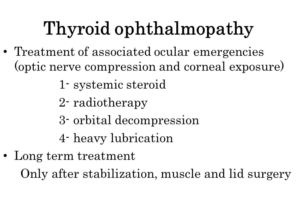Treatment of associated ocular emergencies (optic nerve compression and corneal exposure) 1- systemic steroid 2- radiotherapy 3- orbital decompression