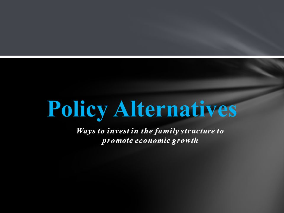 Ways to invest in the family structure to promote economic growth Policy Alternatives