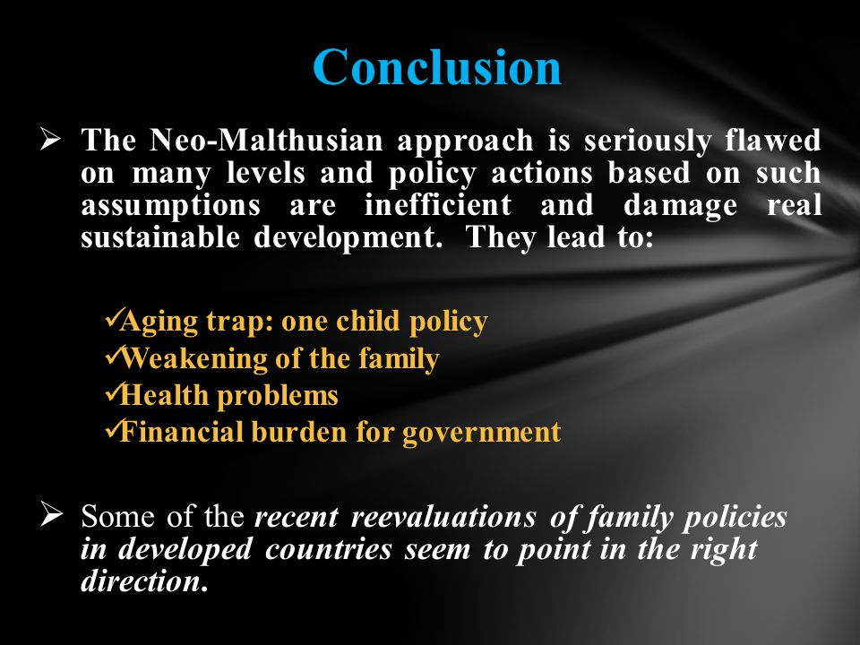  The Neo-Malthusian approach is seriously flawed on many levels and policy actions based on such assumptions are inefficient and damage real sustainable development.