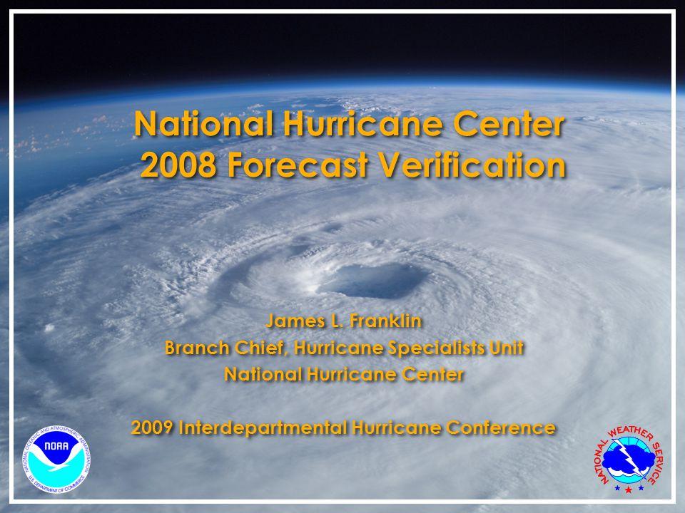 National Hurricane Center 2008 Forecast Verification James L.