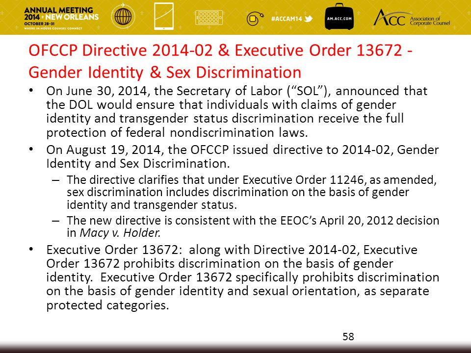 OFCCP Directive 2014-02 & Executive Order 13672 - Gender Identity & Sex Discrimination On June 30, 2014, the Secretary of Labor ( SOL ), announced that the DOL would ensure that individuals with claims of gender identity and transgender status discrimination receive the full protection of federal nondiscrimination laws.