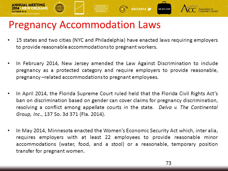 Pregnancy Accommodation Laws 15 states and two cities (NYC and Philadelphia) have enacted laws requiring employers to provide reasonable accommodations to pregnant workers.