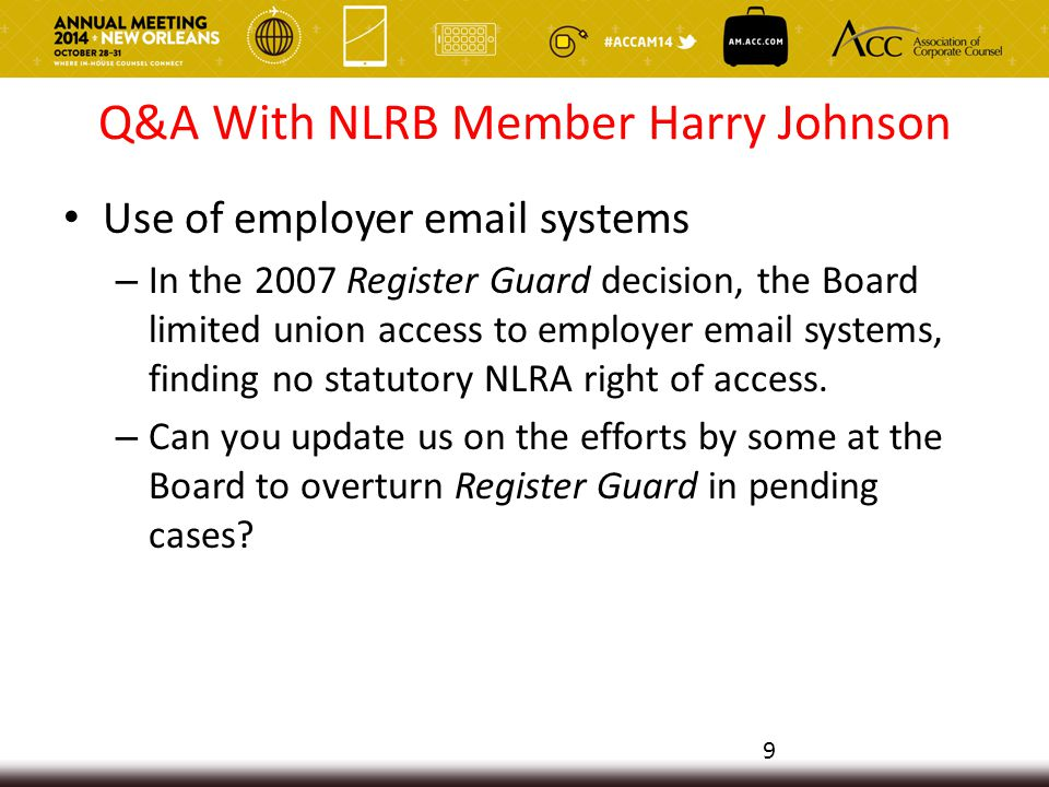 Q&A With NLRB Member Harry Johnson Social Media Policies – The Board has struck down a number of corporate social media policies, concluding that they violated employees' §7 rights.