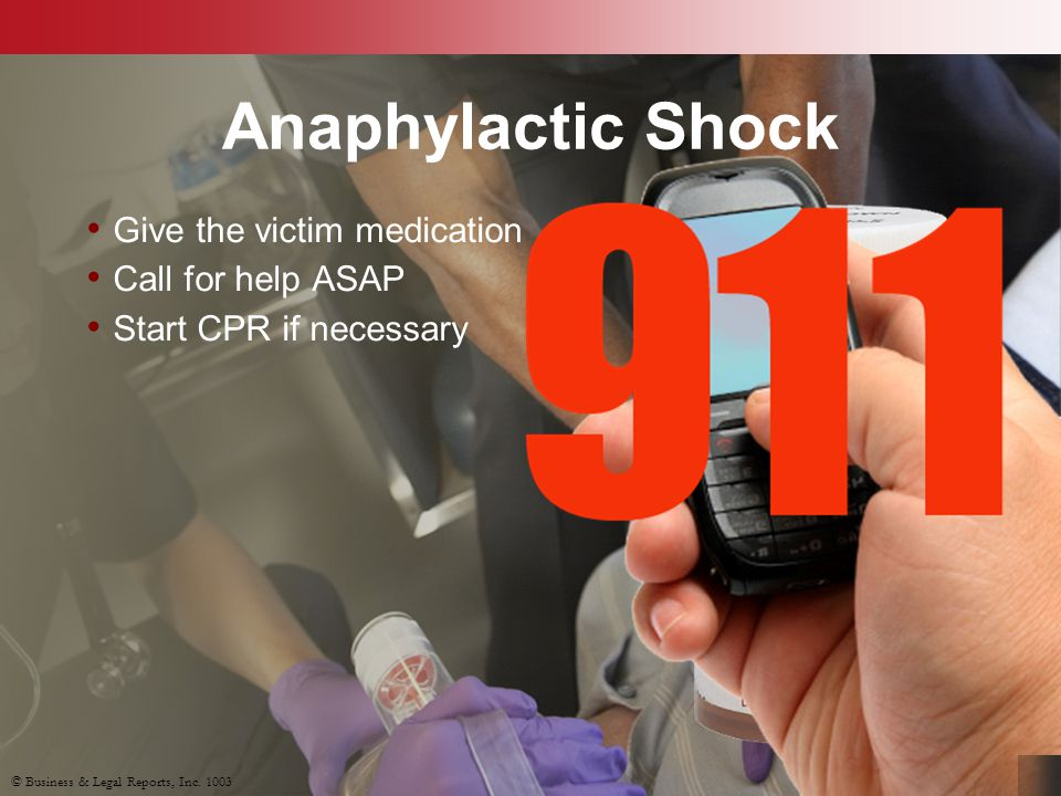 Anaphylactic Shock Give the victim medication Call for help ASAP Start CPR if necessary © Business & Legal Reports, Inc. 1003