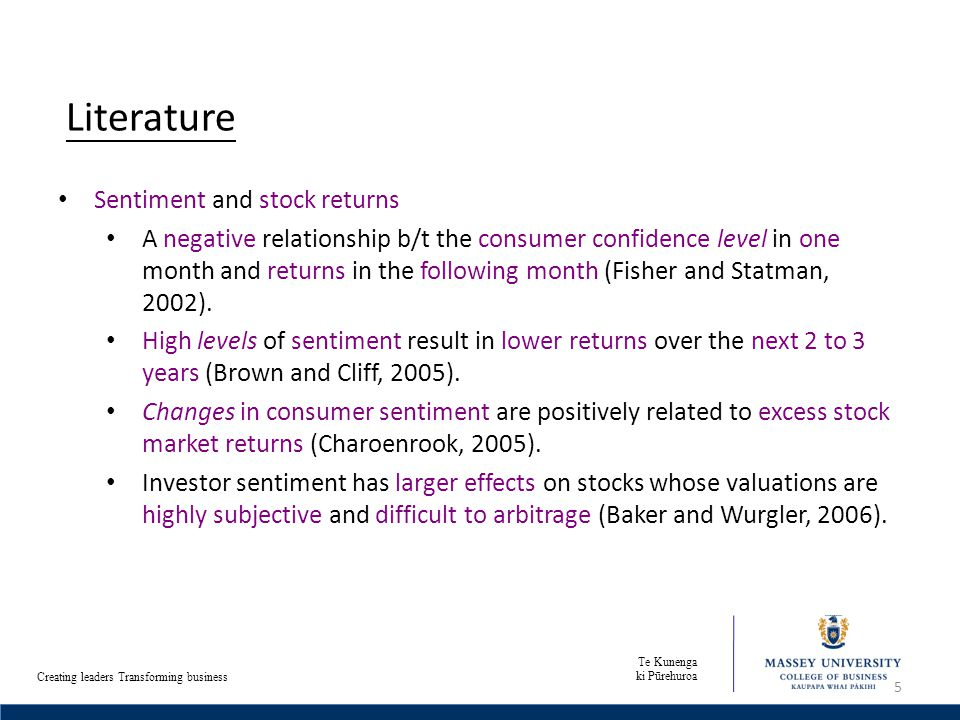 Te Kunenga ki Pūrehuroa Creating leaders Transforming business Literature Sentiment and stock returns A negative relationship b/t the consumer confidence level in one month and returns in the following month (Fisher and Statman, 2002).
