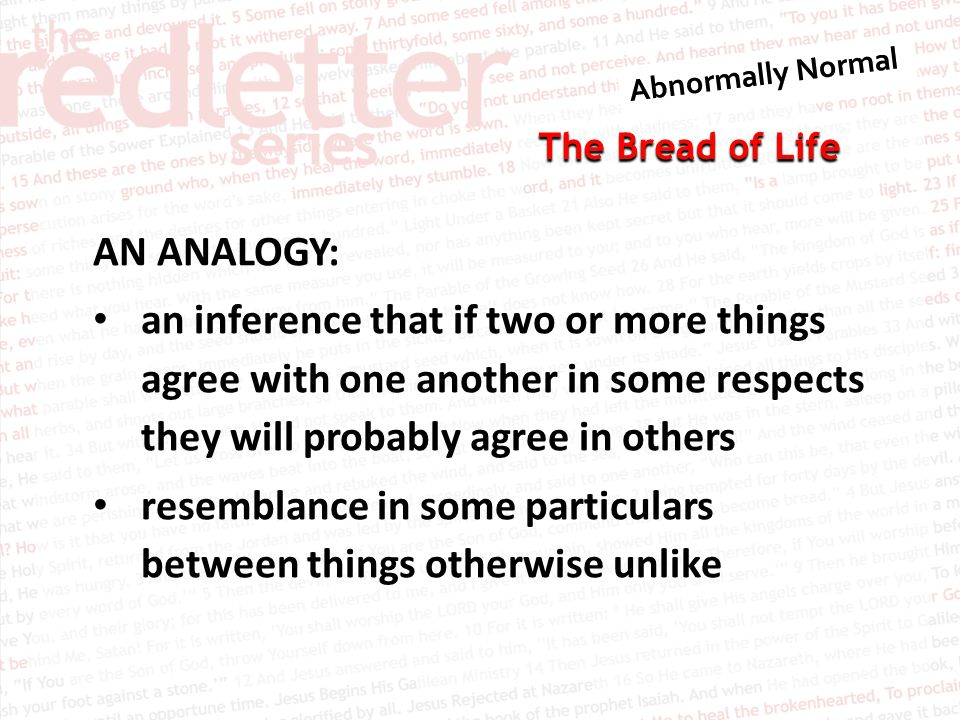 The Bread of Life AN ANALOGY: an inference that if two or more things agree with one another in some respects they will probably agree in others resemblance in some particulars between things otherwise unlike