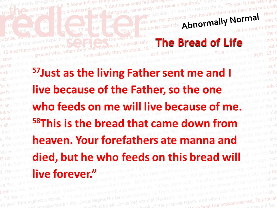 The Bread of Life 57 Just as the living Father sent me and I live because of the Father, so the one who feeds on me will live because of me.
