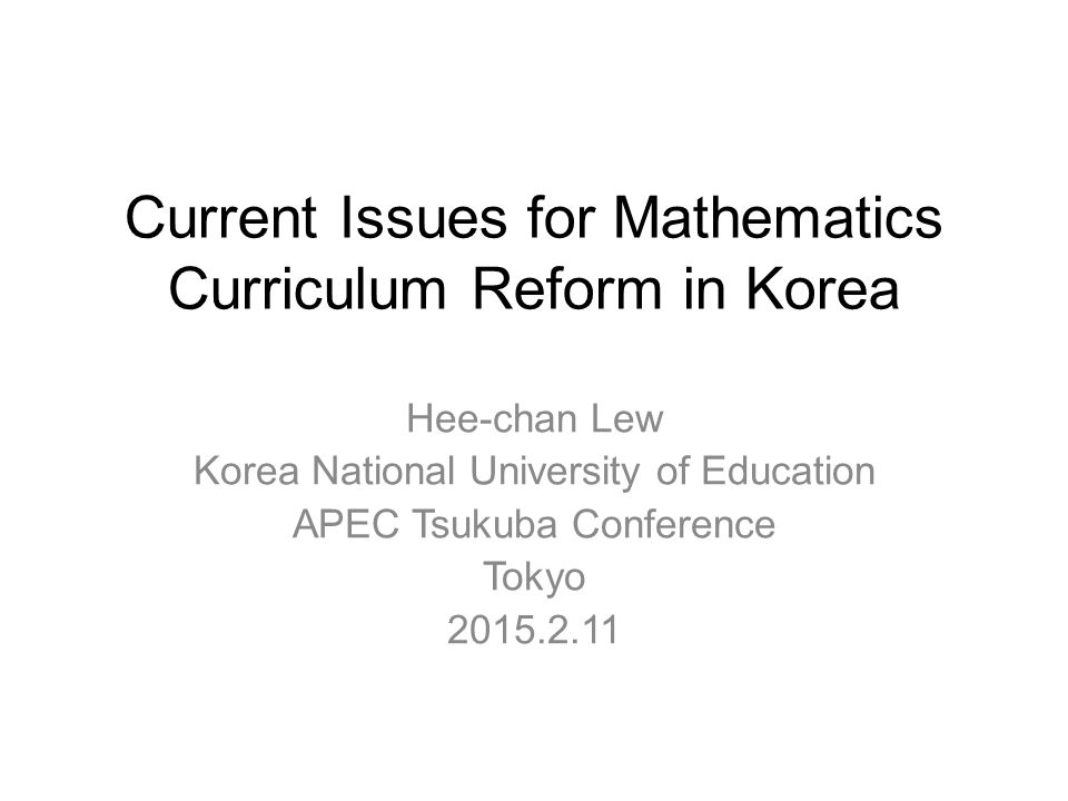 Curriculum Revision in Korea Since 1945, Korean mathematics curriculum has been revised 9 times with a period of 5- 10 years.