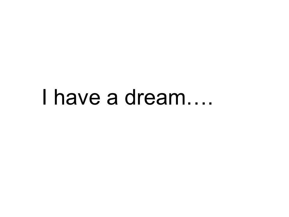 I have a dream….