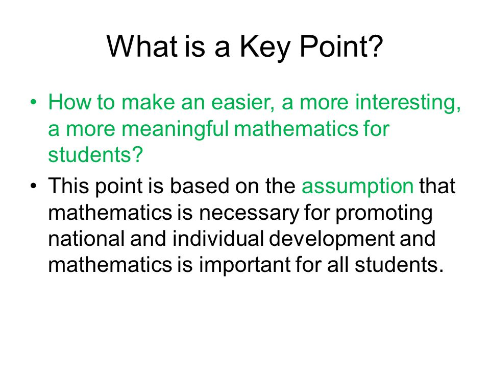What is a Key Point? How to make an easier, a more interesting, a more meaningful mathematics for students? This point is based on the assumption that