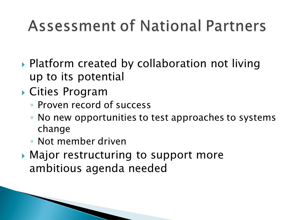  Platform created by collaboration not living up to its potential  Cities Program ◦ Proven record of success ◦ No new opportunities to test approaches to systems change ◦ Not member driven  Major restructuring to support more ambitious agenda needed