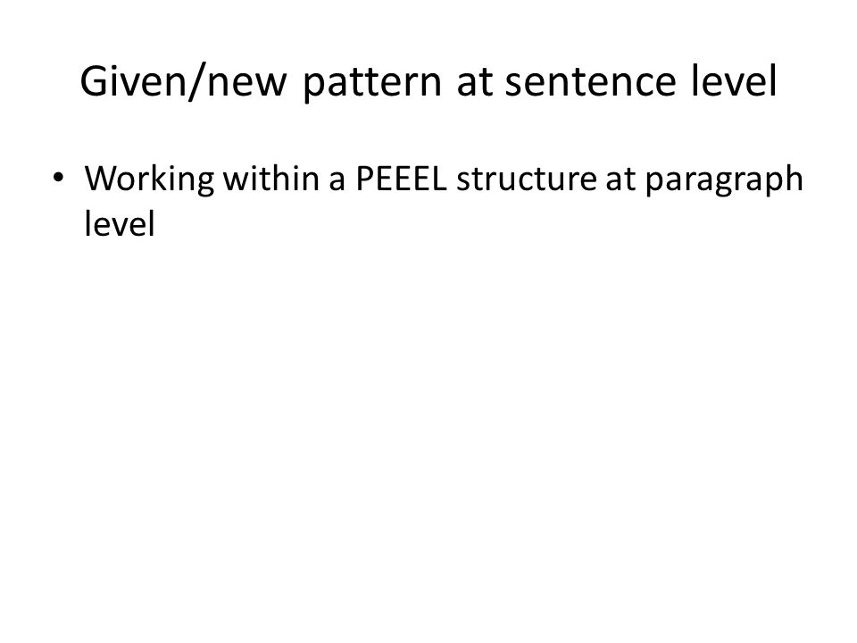Given/new pattern at sentence level Working within a PEEEL structure at paragraph level