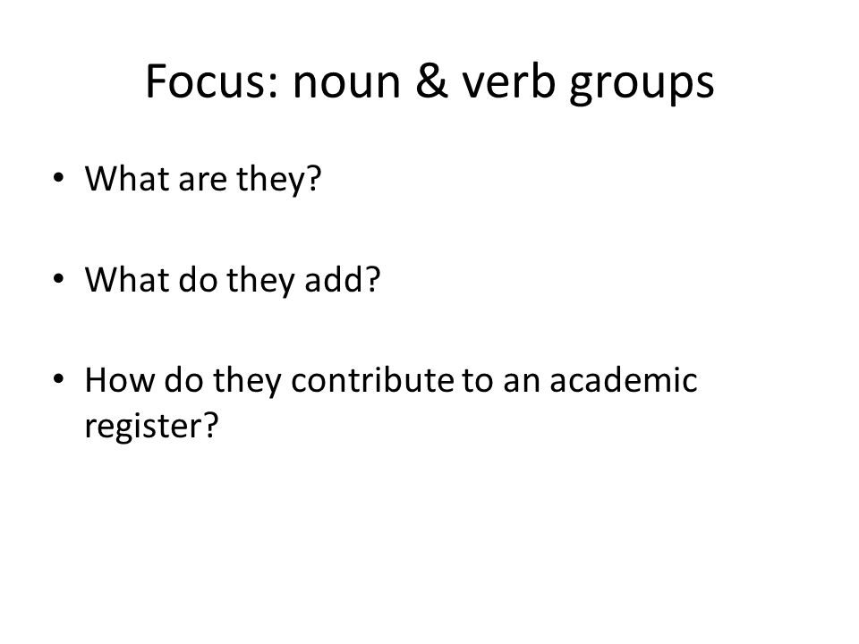 Focus: noun & verb groups What are they. What do they add.