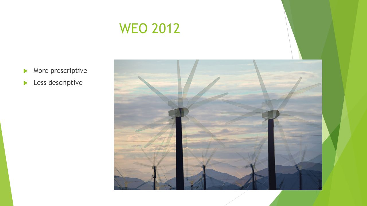 WEO 2012  More prescriptive  Less descriptive
