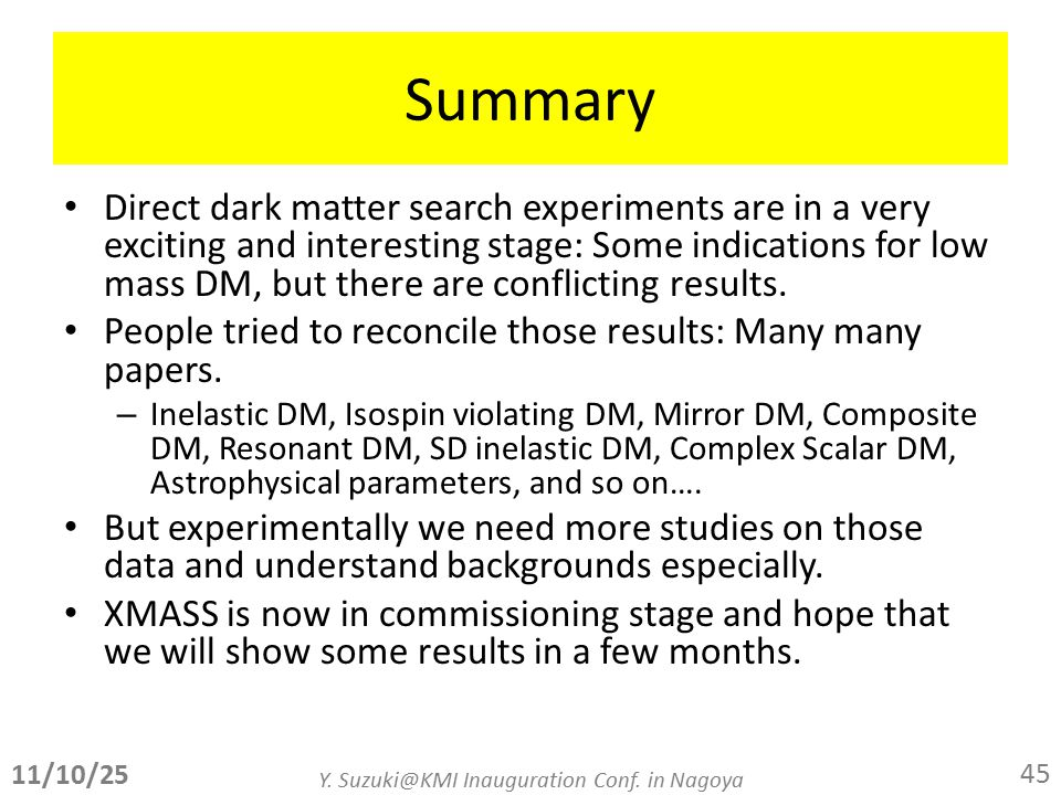 Summary Direct dark matter search experiments are in a very exciting and interesting stage: Some indications for low mass DM, but there are conflicting results.