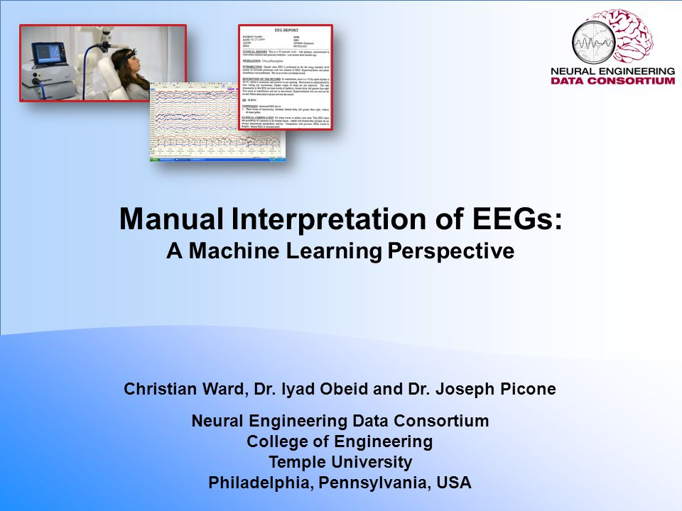 NEDC TutorialNovember 8, 2013 1 Abstract The goal of this presentation is to describe, from a machine learning perspective, how an electroencephalogram (EEG) is manually interpreted.
