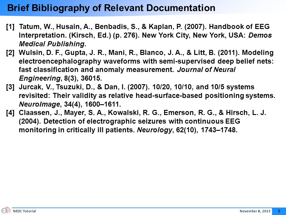 NEDC TutorialNovember 8, 2013 9 Brief Bibliography of Relevant Documentation [1]Tatum, W., Husain, A., Benbadis, S., & Kaplan, P.