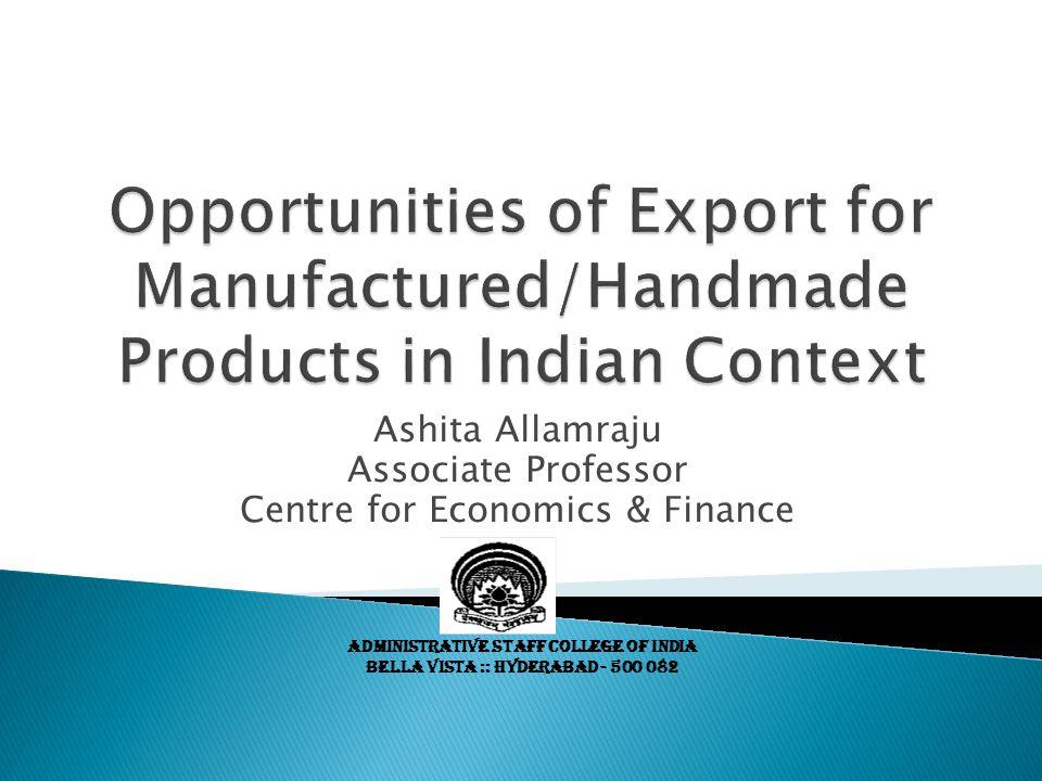 Ashita Allamraju Associate Professor Centre for Economics & Finance ADMINISTRATIVE STAFF COLLEGE OF INDIA BELLA VISTA :: HYDERABAD - 500 082
