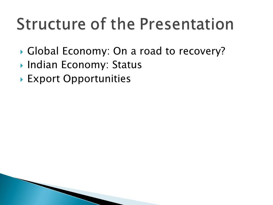  Global Economy: On a road to recovery  Indian Economy: Status  Export Opportunities