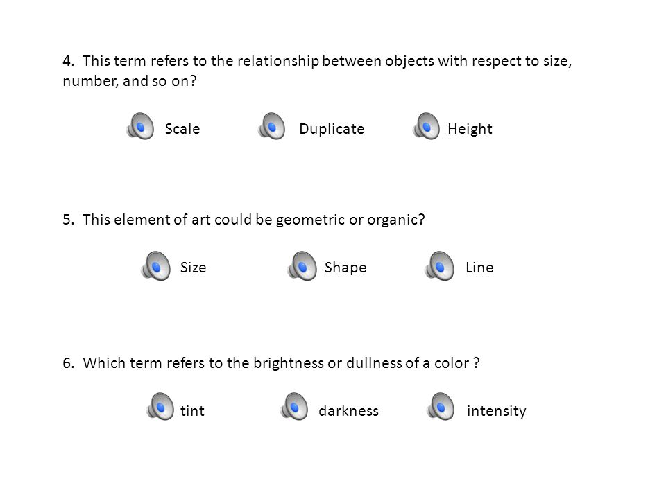 4.This term refers to the relationship between objects with respect to size, number, and so on.