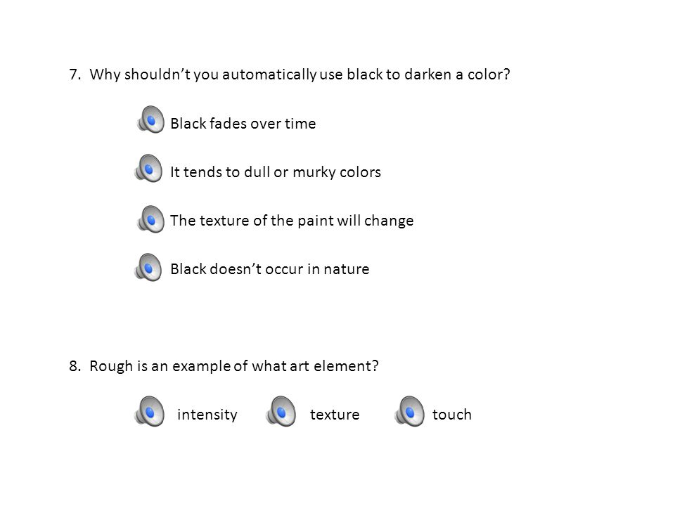 7.Why shouldn't you automatically use black to darken a color.