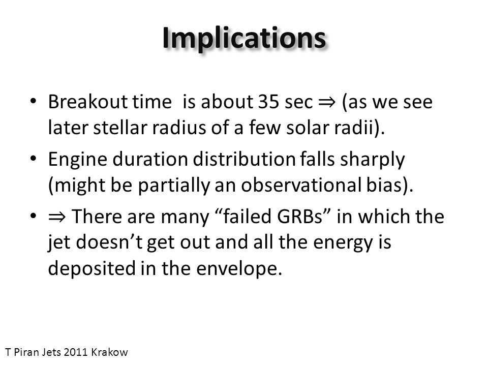 Implications Breakout time is about 35 sec ⇒ (as we see later stellar radius of a few solar radii). Engine duration distribution falls sharply (might