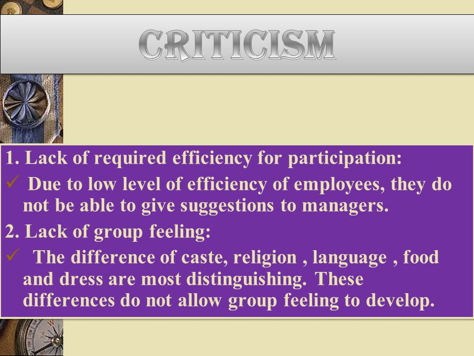 1. Lack of required efficiency for participation: Due to low level of efficiency of employees, they do not be able to give suggestions to managers. 2.
