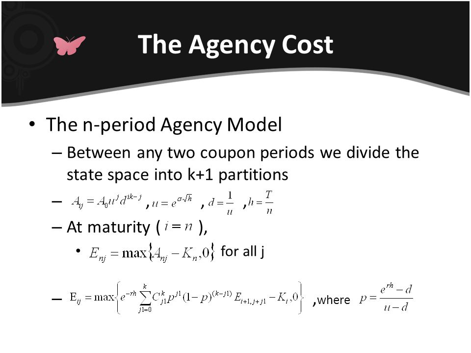 The Agency Cost The n-period Agency Model – Between any two coupon periods we divide the state space into k+1 partitions –,,, – At maturity ( ), for all j –, where