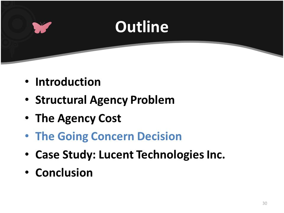 Outline Introduction Structural Agency Problem The Agency Cost The Going Concern Decision Case Study: Lucent Technologies Inc.