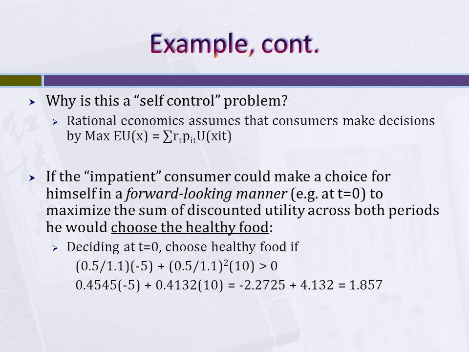 """ Why is this a """"self control"""" problem?  Rational economics assumes that consumers make decisions by Max EU(x) = ∑r t p it U(xit)  If the """"impatient"""