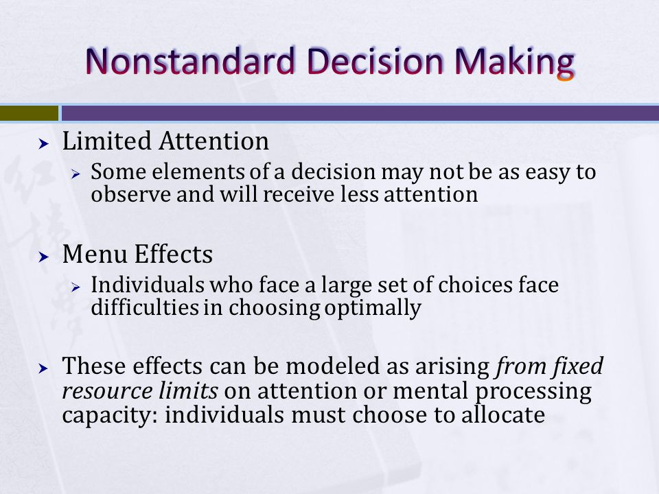  Limited Attention  Some elements of a decision may not be as easy to observe and will receive less attention  Menu Effects  Individuals who face