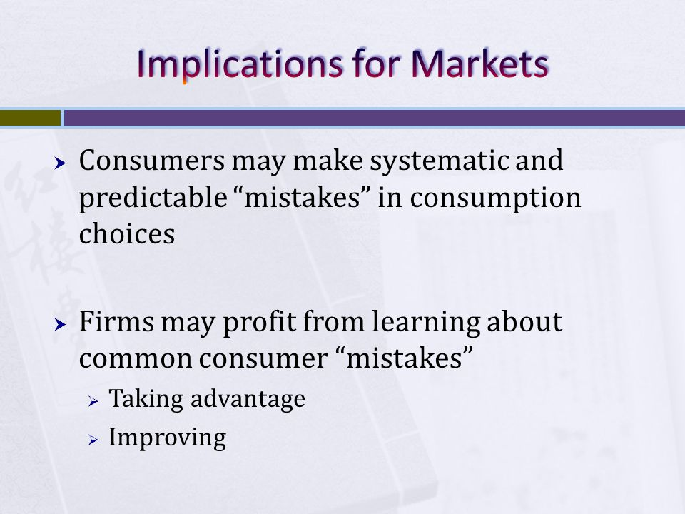 """ Consumers may make systematic and predictable """"mistakes"""" in consumption choices  Firms may profit from learning about common consumer """"mistakes"""" """