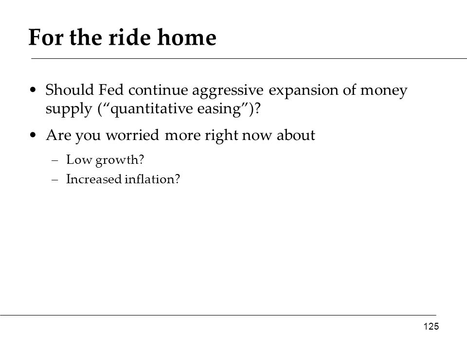 For the ride home Should Fed continue aggressive expansion of money supply ( quantitative easing ).
