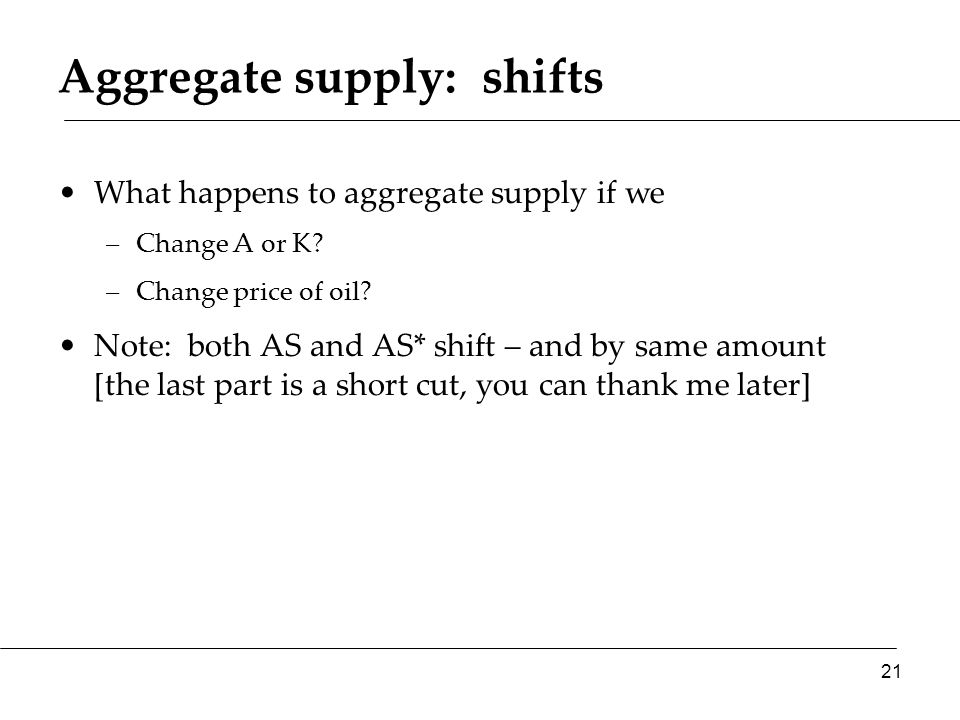 Aggregate supply: shifts What happens to aggregate supply if we –Change A or K.