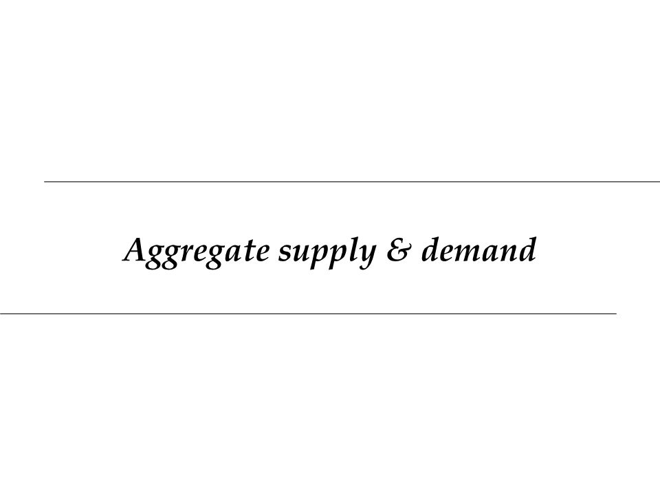 Aggregate supply & demand