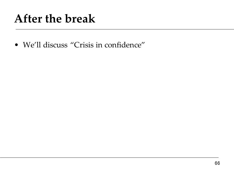 After the break We'll discuss Crisis in confidence 66