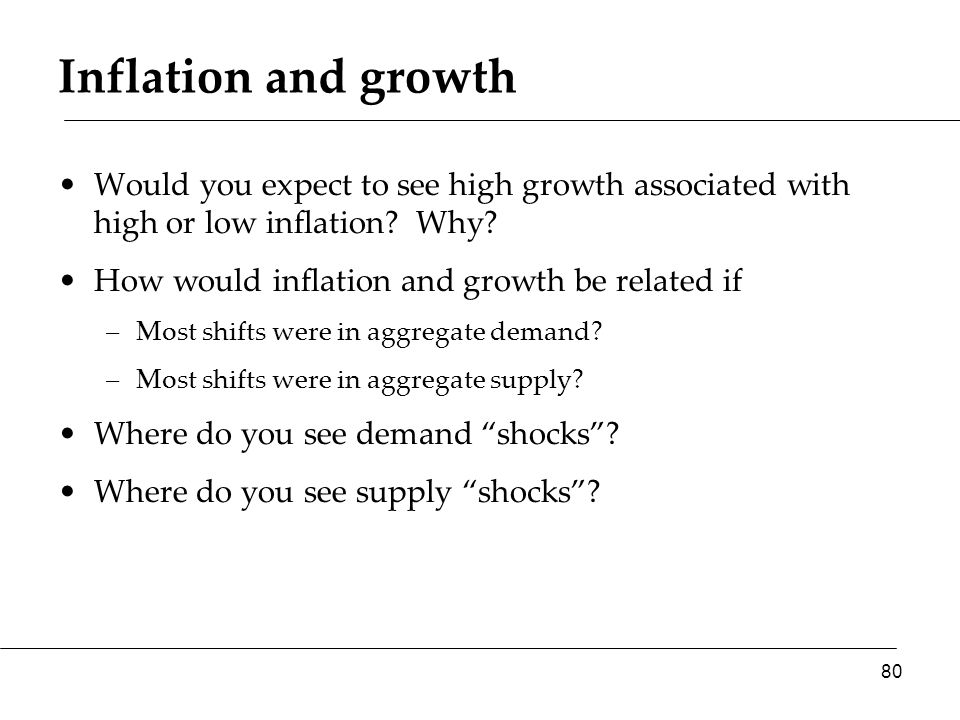 Inflation and growth Would you expect to see high growth associated with high or low inflation.