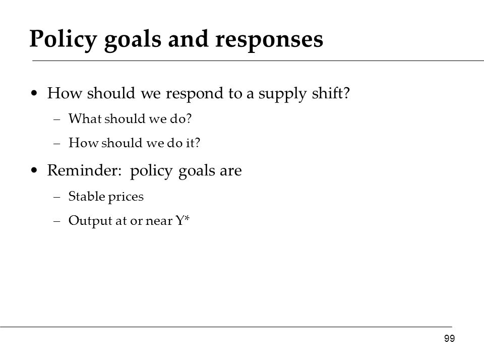 Policy goals and responses How should we respond to a supply shift.